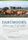 Dartmoor's Alluring Uplands: Transhumance and Pastoral Management in the Middle Ages