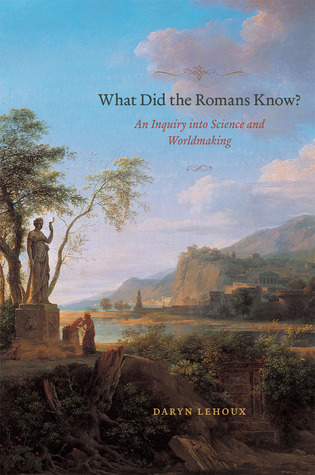 What Did the Romans Know? An Inquiry into Science and Worldmaking