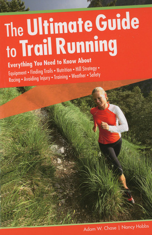 The Ultimate Guide to Trail Running by Adam W. Chase