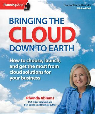 Bringing the Cloud Down to Earth: How to choose, launch, and get the most from cloud solutions for your business