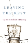Leaving the Rest: Gay Men on Alcoholism and Sobriety