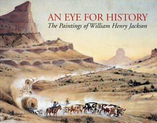 An Eye for History: The Paintings of William Henry Jackson, From the Collection at the Oregon Trail Museum