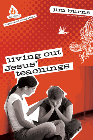 Living Out Jesus' Teachings: High School Group Study: Help teens become sold-out followers of Jesus!