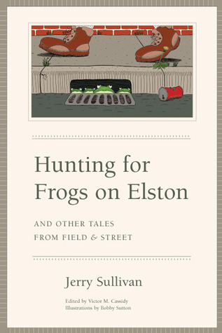 Hunting for Frogs on Elston, and Other Tales from Field  Street