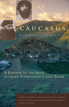 Caucasus: A Journey to the Land between Christianity and Islam