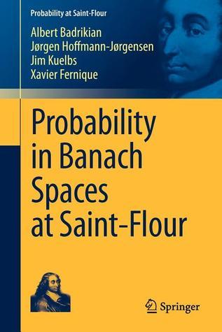 Probability in Banach Spaces at Saint-Flour par Albert Badrikian, Xavier Fernique, Jorgen Hoffmann-Jorgensen, Jim Kuelbs