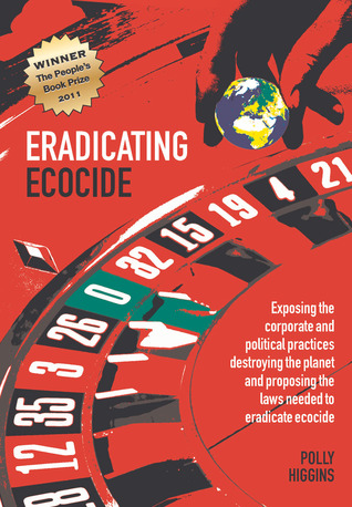 Eradicating Ecocide: Exposing the Corporate and Political Practices Destroying the Planet and Proposing the Laws Needed to Eradicate Ecocide