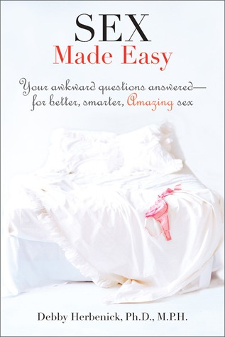 Sex Made Easy: Your Bedside Guide to 100 Sex Problems, Questions, & Crises and How to Handle Them Like an Expert