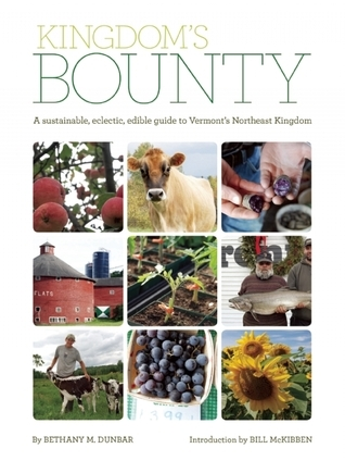 Kingdom's Bounty: A Sustainable, Eclectic, Edible Guide to Vermont's Northeast Kingdom