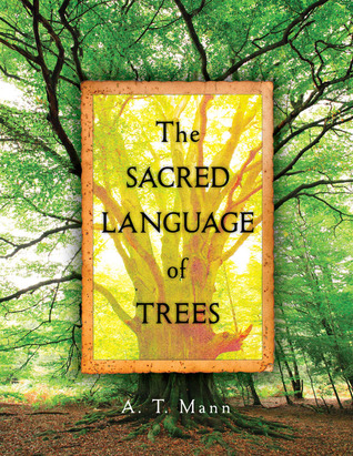 The Sacred Language of Trees by A.T. Mann
