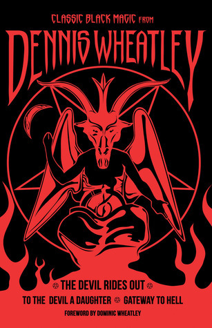 Classic Black Magic from Dennis Wheatley: The Devil Rides Out, To the Devil a Daughter, Gateway to Hell