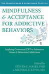 Mindfulness and Acceptance for Addictive Behaviors: Applying Contextual CBT to Substance Abuse and Behavioral Addictions