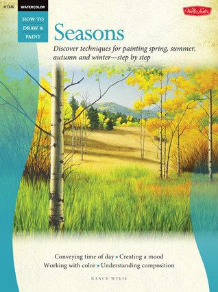 Watercolor: Seasons: Discover techniques for painting spring, summer, autumn, and winter--step by step