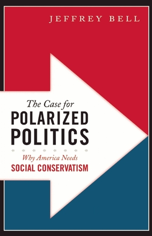 The Case for Polarized Politics by Jeffrey Bell