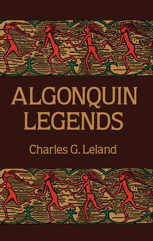 Algonquin Legends by Charles Godfrey Leland