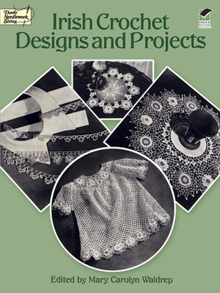 Irish Crochet Designs and Projects by Mary Carolyn Waldrep