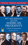 Wit and Wisdom of the American Presidents: A Book of Quotations