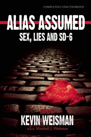 Alias Assumed: Sex, Lies and SD-6(Smart Pop) - Kevin Weisman