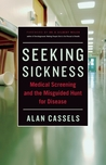 Seeking Sickness: Medical Screening and the Misguided Hunt for Disease