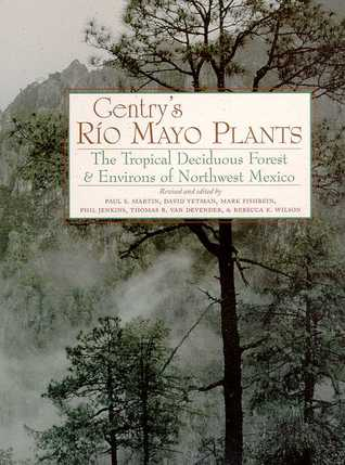 Gentry's Rio Mayo Plants: The Tropical Deciduous Forest and Environs of Northwest Mexico
