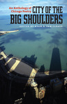 City of the Big Shoulders: An Anthology of Chicago Poetry