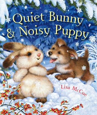 Quiet Bunny  Noisy Puppy by Lisa McCue