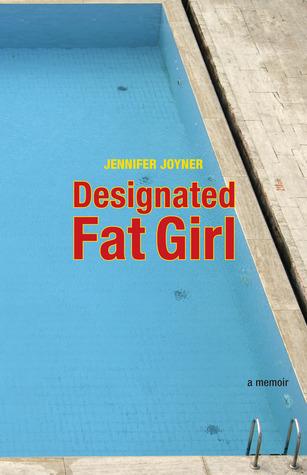 Designated Fat Girl by Jennifer Joyner