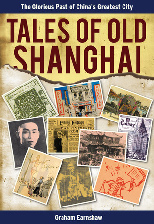 Tales of Old Shanghai: The Glorious Past of Chinas Greatest City