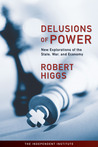 Delusions of Power: New Explorations of the State, War, and Economy