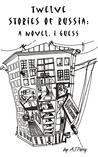 Twelve Stories of Russia: A Novel, I Guess