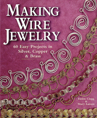 Making Wire Jewelry: 60 Easy Projects in Silver, Copper  Brass