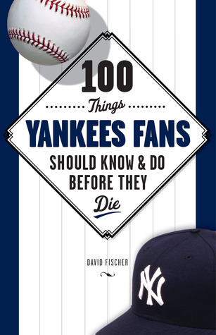 100 Things Yankees Fans Should KnowDo Before They Die
