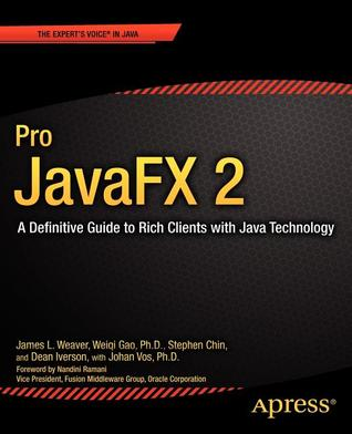 Pro JavaFX 2 Platform: A Definitive Guide to Script, Desktop, and Mobile RIA with Java Technology