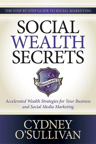 Social Wealth Secrets: Accelerated Wealth Strategies for Your Business and Social Media Marketing