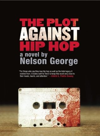 The Plot Against Hip Hop by Nelson George
