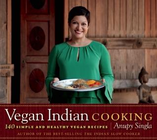 Vegan Indian Cooking by Anupy Singla
