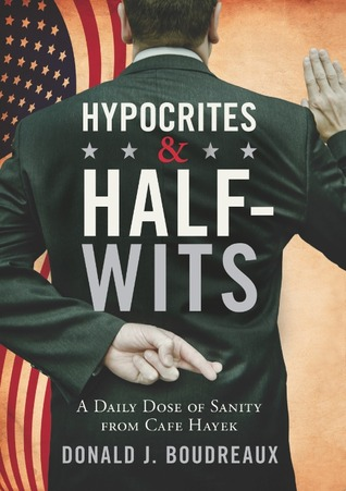 Hypocrites  Half-Wits: A Daily Dose of Sanity from Cafe Hayek