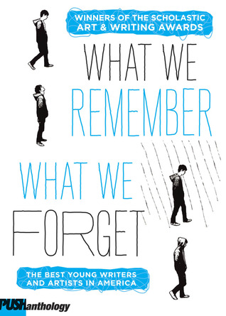 What We Remember, What We Forget: The Best Young Writers and Artists in America
