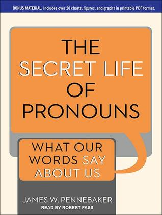 Ebook The Secret Life of Pronouns: What Our Words Say About Us by James W. Pennebaker read!