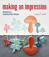 Making an Impression: Designing  Creating Artful Stamps