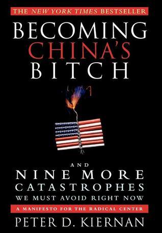 Becoming China's Bitch by Peter D. Kiernan