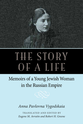 The Story of a Life: Memoirs of a Young Jewish Woman in the Russian Empire