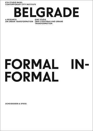 Belgrade. Formal/Informal: A Research on Urban Transformation