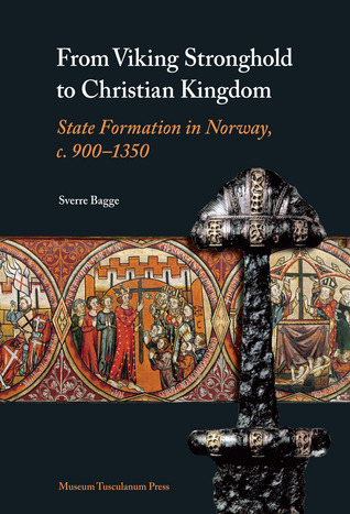 From Viking Stronghold to Christian Kingdom: State Formation in Norway, c. 900-1350