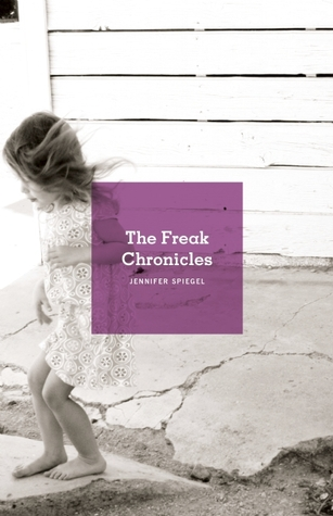 The Freak Chronicles by Jennifer Spiegel