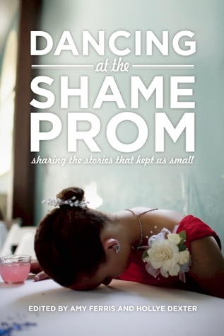 Dancing at the Shame Prom: Sharing the Stories That Kept Us Small EPUB