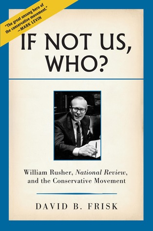 If Not Us, Who?: William Rusher, National Review, and the Conservative Movement