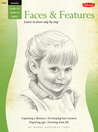 Drawing: Faces & Features: Learn to Draw Step by Step (Walter Foster How to Draw Series)