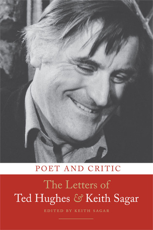 Poet and Critic: The Letters of Ted Hughes and Keith Sagar