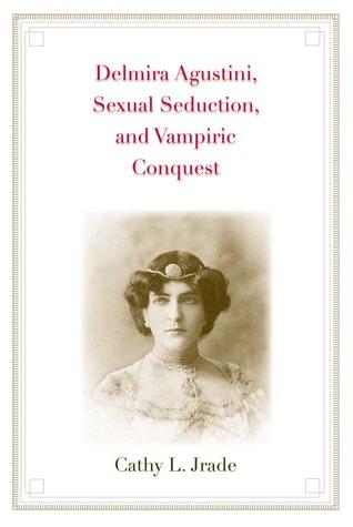 Delmira Agustini, Sexual Seduction, and Vampiric Conquest
